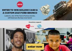 Enter To Win  $50,000 Cash & A Custom 2021 Ford Bronco